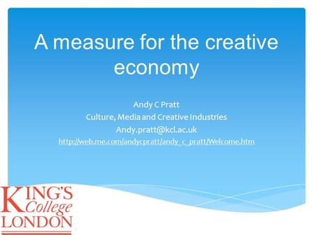 A measure for the creative economy Andy C Pratt Culture, Media and Creative Industries