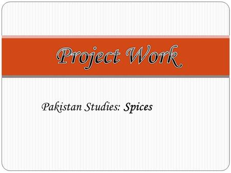 Pakistan Studies: Spices. What are spices? A spice is a dried seed, fruit, root, bark, or vegetative substance used in nutritionally insignificant quantities.