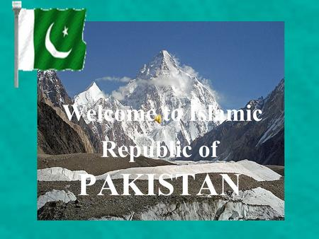 Welcome to Islamic Republic of PAKISTAN LOCATION Pakistan is situated in South Asia, bordering the Arabian Sea, between India on the east and Iran and.
