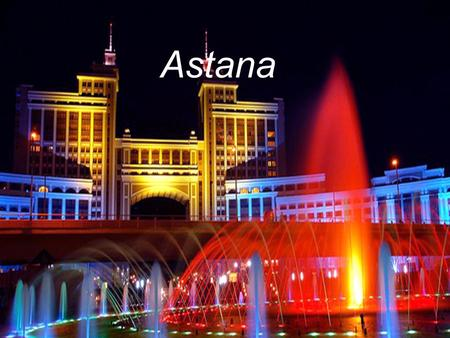 Astana. Astana became the capital of Kazakhstan in 1997. The young capital, my eyes, - a symbol of creation, creativity and progress of the people of.