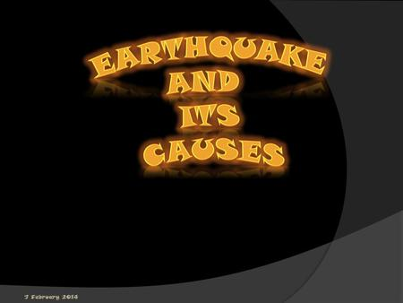 7 February 2014. Earthquake : An earthquake is a series of vibrations on the earths surface caused by the generation of elastic (seismic) waves due to.