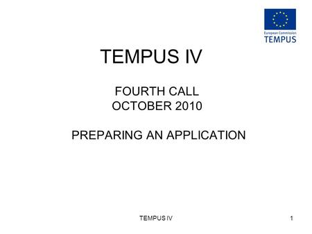 TEMPUS IV1 FOURTH CALL OCTOBER 2010 PREPARING AN APPLICATION.