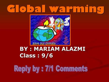 Global warming BY : MARIAM ALAZMI Class : 9/6. Global warming is the increase in the average temperature of Earth's near-surface air and oceans.