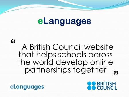 ELanguages A British Council website that helps schools across the world develop online partnerships together.