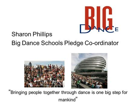 Bringing people together through dance is one big step for mankind Sharon Phillips Big Dance Schools Pledge Co-ordinator.