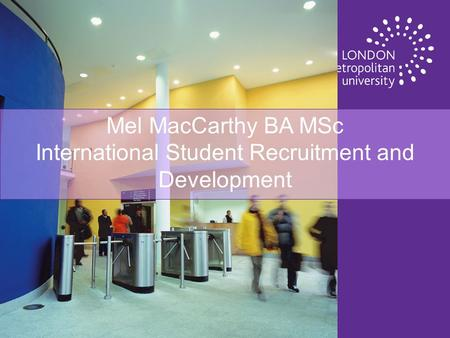 Mel MacCarthy BA MSc International Student Recruitment and Development.