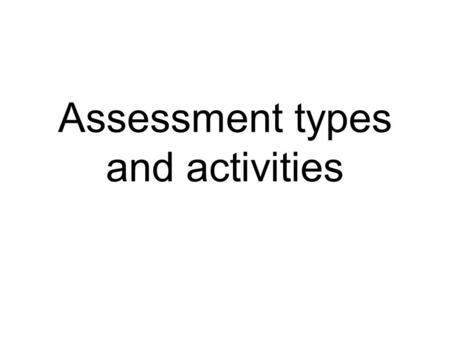 Assessment types and activities. Word association Assessment a process in which you make a judgment about a person or situation, or the judgment you make.