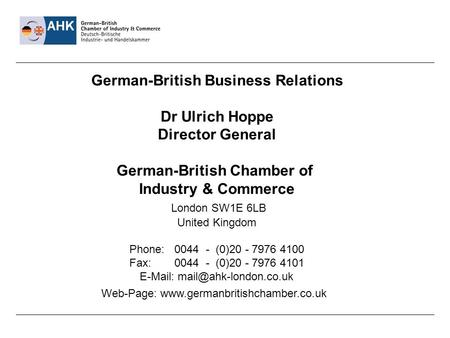 German-British Business Relations Dr Ulrich Hoppe Director General German-British Chamber of Industry & Commerce London SW1E 6LB United Kingdom Phone: