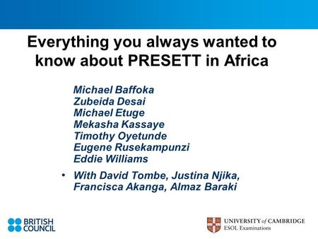 Everything you always wanted to know about PRESETT in Africa Michael Baffoka Zubeida Desai Michael Etuge Mekasha Kassaye Timothy Oyetunde Eugene Rusekampunzi.