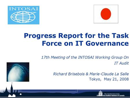 Office of the Auditor General of Canada Progress Report for the Task Force on IT Governance 17th Meeting of the INTOSAI Working Group On IT Audit Richard.