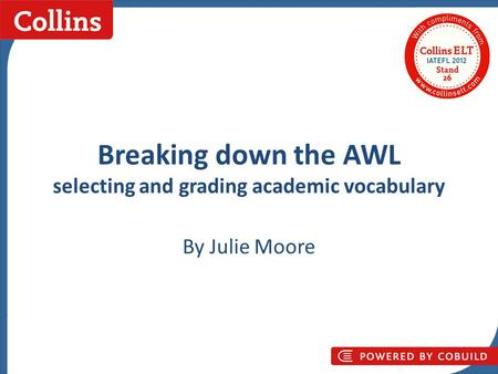 Collins Business Skills Breaking down the AWL selecting and grading academic vocabulary By Julie Moore.