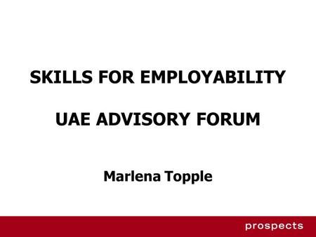 SKILLS FOR EMPLOYABILITY UAE ADVISORY FORUM Marlena Topple.
