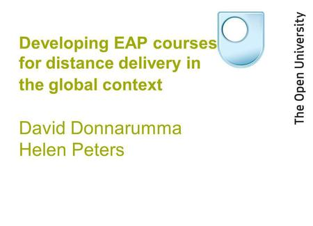 Developing EAP courses for distance delivery in the global context David Donnarumma Helen Peters.