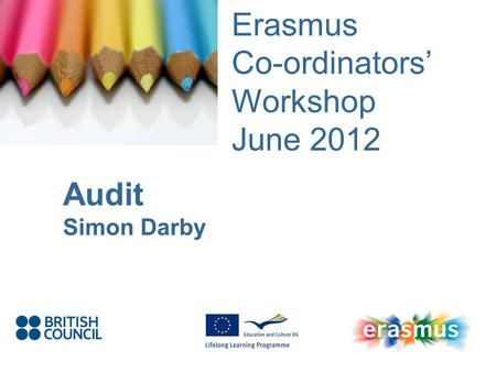 Event Title Name Erasmus Co-ordinators Workshop June 2012 Audit Simon Darby.