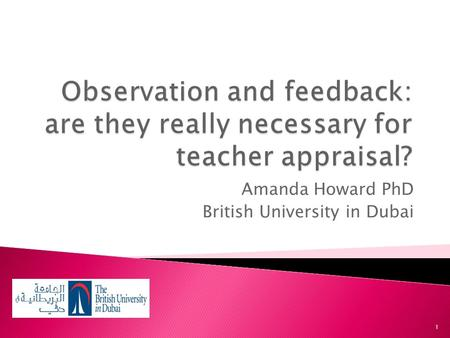 Amanda Howard PhD British University in Dubai 1. Teacher appraisal can take a variety of forms, but research suggests that the most frequently used is.