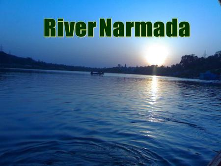The Narmada River is the only river in India that flows in a rift valley and flows in central India between North India and South India. Narmada river.