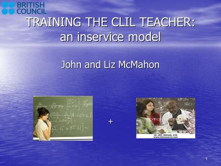 TRAINING THE CLIL TEACHER: an inservice model John and Liz McMahon