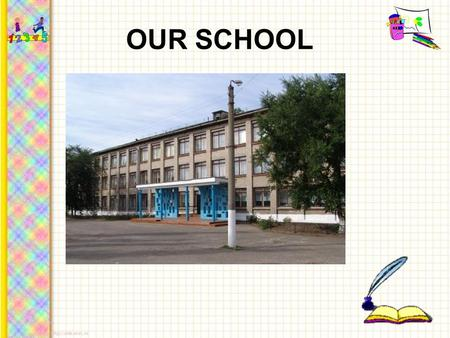 OUR SCHOOL. Our school is 45 years old. It has three floors. On the ground floor you can see a library, a gym, 2 workshops and an IT classroom. There.