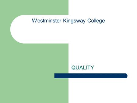 Westminster Kingsway College QUALITY. Mission of Westminster Kingsway College: To support all of its students in realising their ambitions as learners.