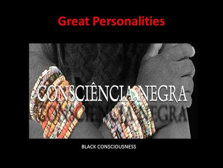 Great Personalities BLACK CONSCIOUSNESS. Zumbi dos Palmares.