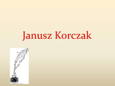 Janusz Korczak. Janusz Korczak, his real name was Henryk Goldszmit. He was born in Warsaw on 22 July.. He wrote under various pseudonyms: Pan Doktor (Mr.