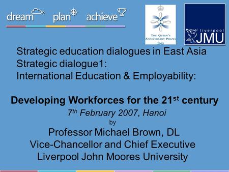 Strategic education dialogues in East Asia Strategic dialogue1: International Education & Employability: Developing Workforces for the 21 st century 7.