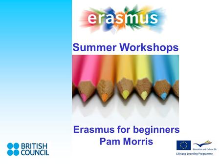 Summer Workshops Erasmus for beginners Pam Morris.