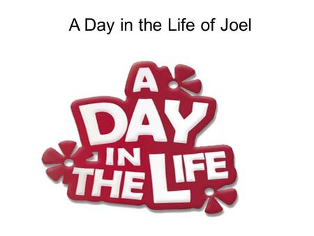 A Day in the Life of Joel. Introduction My name is Joel and I am going to tell you about my special day which is Sunday. I hope that you enjoy this short.