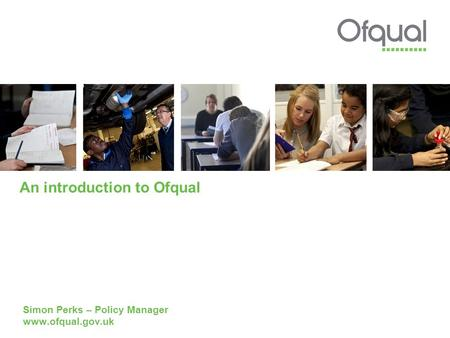 An introduction to Ofqual Simon Perks – Policy Manager www.ofqual.gov.uk.