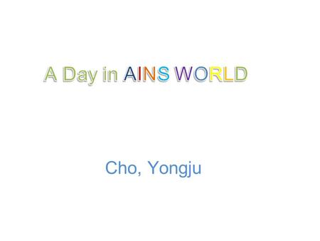 Cho, Yongju. In Bed Arrival to AIINS World Go to AIINS World My schedule Sightseeing Watching a Movie To Comics Museum The End of the Day.