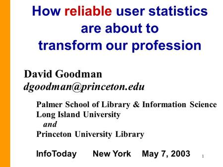 1 How reliable user statistics are about to transform our profession David Goodman Palmer School of Library & Information Science.