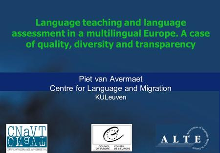 Language teaching and language assessment in a multilingual Europe. A case of quality, diversity and transparency Piet van Avermaet Centre for Language.