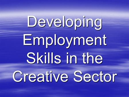 Developing Employment Skills in the Creative Sector.