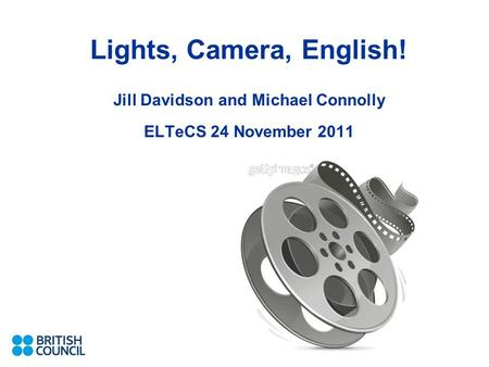 Lights, Camera, English! Jill Davidson and Michael Connolly ELTeCS 24 November 2011.