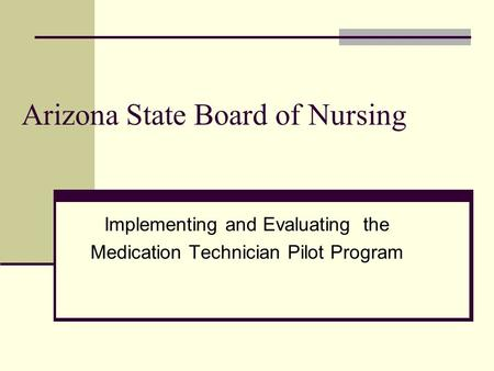 Arizona State Board of Nursing Implementing and Evaluating the Medication Technician Pilot Program.