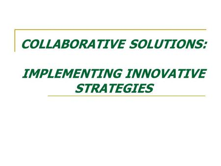 COLLABORATIVE SOLUTIONS: IMPLEMENTING INNOVATIVE STRATEGIES.