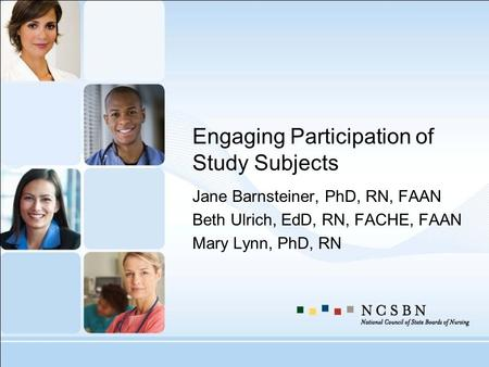 Engaging Participation of Study Subjects Jane Barnsteiner, PhD, RN, FAAN Beth Ulrich, EdD, RN, FACHE, FAAN Mary Lynn, PhD, RN.