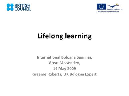 Lifelong learning International Bologna Seminar, Great Missenden, 14 May 2009 Graeme Roberts, UK Bologna Expert.