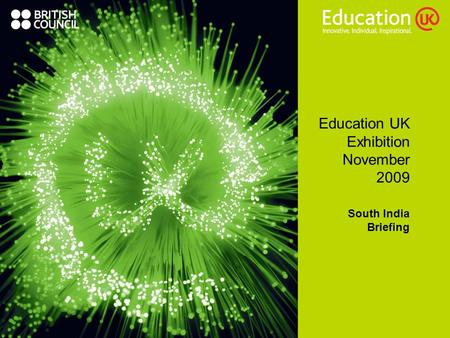 Education UK Exhibition November 2009 South India Briefing.