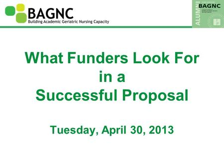 What Funders Look For in a Successful Proposal Tuesday, April 30, 2013.