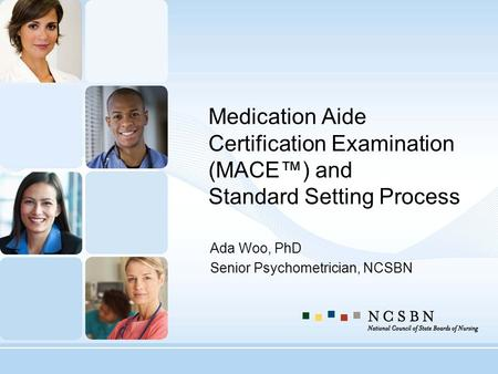 Medication Aide Certification Examination (MACE) and Standard Setting Process Ada Woo, PhD Senior Psychometrician, NCSBN.