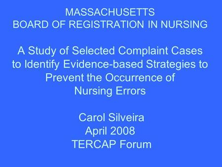 MASSACHUSETTS BOARD OF REGISTRATION IN NURSING A Study of Selected Complaint Cases to Identify Evidence-based Strategies to Prevent the Occurrence of Nursing.
