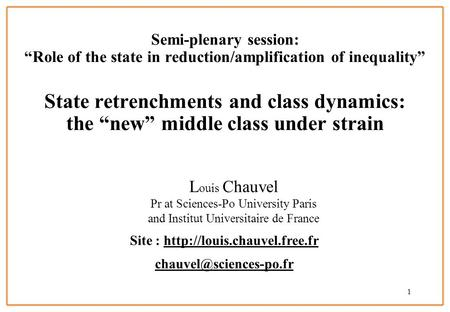 1 Semi-plenary session: Role of the state in reduction/amplification of inequality State retrenchments and class dynamics: the new middle class under strain.