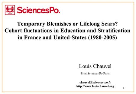 1 Temporary Blemishes or Lifelong Scars? Cohort fluctuations in Education and Stratification in France and United-States (1980-2005) Louis Chauvel Pr at.