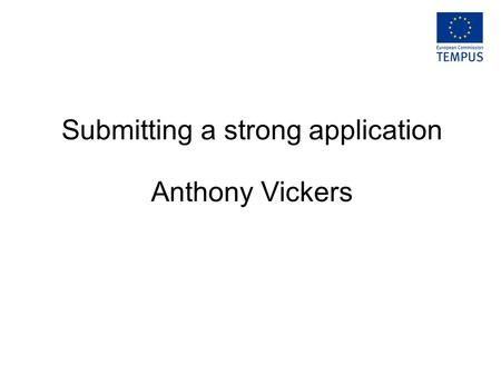Submitting a strong application Anthony Vickers. In summary Reading and understanding the call. The stages of preparing an application. Good things to.