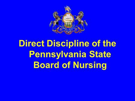 Direct Discipline of the Pennsylvania State Board of Nursing.