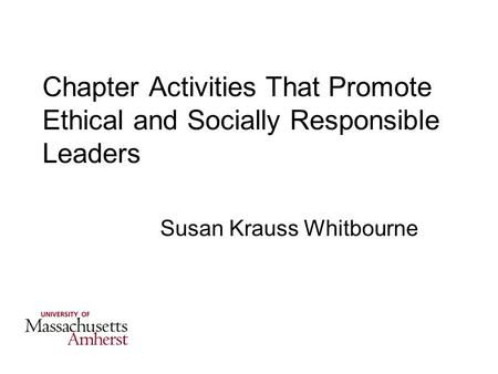 Chapter Activities That Promote Ethical and Socially Responsible Leaders Susan Krauss Whitbourne.
