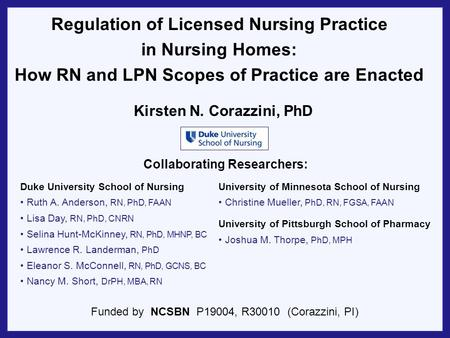 Regulation of Licensed Nursing Practice in Nursing Homes: How RN and LPN Scopes of Practice are Enacted Duke University School of Nursing Ruth A. Anderson,