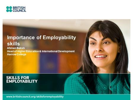 Importance of Employability skills Afshan Baksh Head of Higher Education & International Development Harrow College.