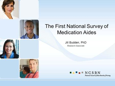 The First National Survey of Medication Aides Jill Budden, PhD Research Associate.